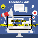 Có nên thuê chạy quảng cáo facebook không các bài học để đời