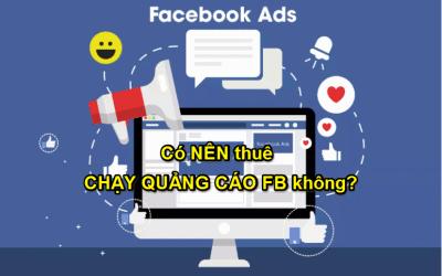 Có Nên Thuê Chạy Quảng Cáo Facebook Không ? Các Bài Học Để Đời